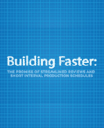 Build Faster: The Promise of Stremlined Reviews and Short Interval Production Schedules