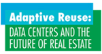 Adaptive Reuse: DATA CENTERS AND THE FUTURE OF REAL ESTATE