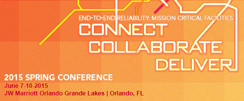 Spring Conference 2015 | CONNECT, COLLABORATE, DELIVER End-To-End Reliability: Mission Critical Facilities